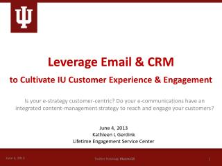 Leverage Email  &  CRM  to  Cultivate IU Customer Experience  & Engagement