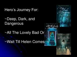 Hero's Journey For: ~Deep, Dark, and Dangerous ~All The Lovely Bad Ones ~Wait Till Helen Comes