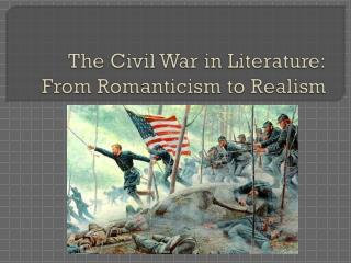 The Civil War in Literature: From Romanticism to Realism