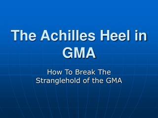 The Achilles Heel in GMA