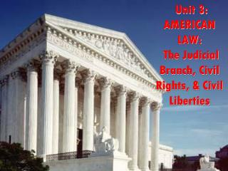 Unit 3:  AMERICAN LAW:  The Judicial Branch, Civil Rights, & Civil Liberties