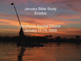 January Bible Study Exodus Southside Baptist Church January 11-14, 2009