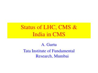 Status of LHC, CMS & India in CMS