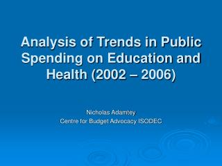 Analysis of Trends in Public Spending on Education and Health (2002 – 2006)