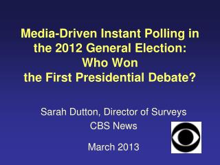 Sarah Dutton, Director of Surveys CBS News March 2013