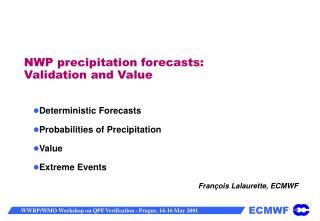 NWP precipitation forecasts:  Validation and Value