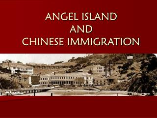 ANGEL ISLAND AND CHINESE IMMIGRATION