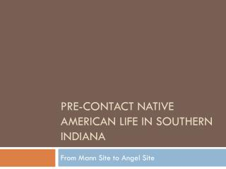 Pre-Contact Native American life in Southern Indiana