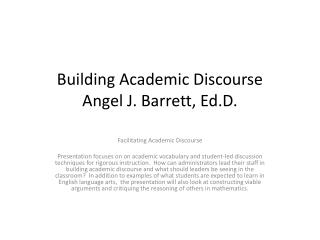 Building Academic Discourse Angel J. Barrett,  Ed.D .