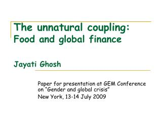 The unnatural coupling:  Food and global finance Jayati Ghosh
