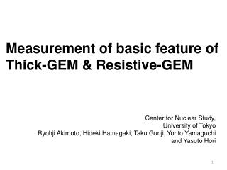 Measurement of basic feature of Thick-GEM & Resistive-GEM