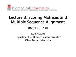 Lecture 3: Scoring Matrices and Multiple Sequence Alignment  BMI/IBGP 730