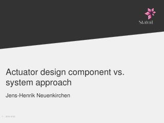 Actuator design component vs. system approach