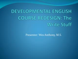 DEVELOPMENTAL ENGLISH COURSE REDESIGN: The Write Stuff