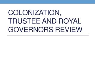 Colonization, Trustee and Royal Governors Review