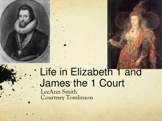 Life in Elizabeth 1 and James the 1 Court
