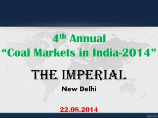 "4 th  Annual  ""Coal Markets in India-2014"""