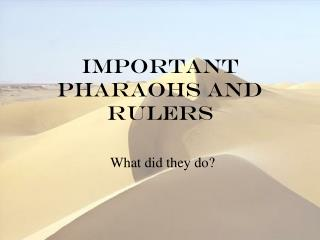 Important Pharaohs and Rulers