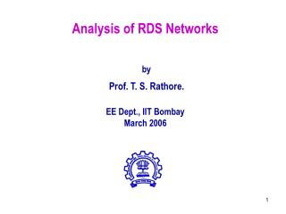 Analysis of RDS Networks by Prof. T. S. Rathore. EE Dept., IIT Bombay March 2006