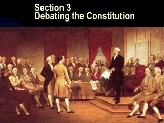 Section 3 Debating the Constitution