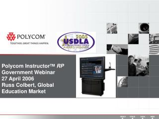 Polycom Instructor TM RP Government Webinar 27 April 2006 Russ Colbert, Global  Education Market