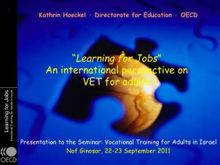 """ Learning for Jobs "" An international perspective on  VET for adults"