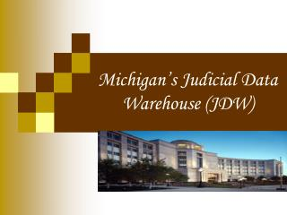 Michigan's Judicial Data Warehouse (JDW)
