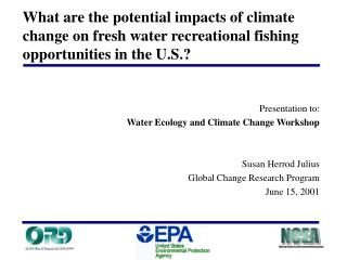 Presentation to: Water Ecology and Climate Change Workshop Susan Herrod Julius