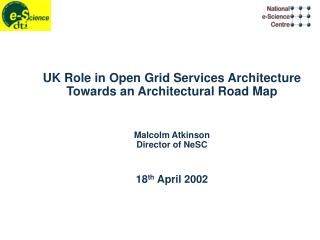UK Role in Open Grid Services Architecture Towards an Architectural Road Map Malcolm Atkinson