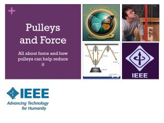 Pulleys and Force All about force and how pulleys can help reduce it September 2010