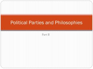 Political Parties and Philosophies