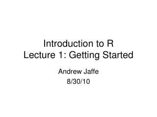 Introduction to R Lecture 1: Getting Started