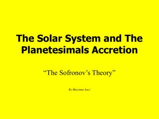 The Solar System and The Planetesimals Accretion