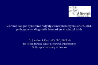 Chronic Fatigue Syndrome / Myalgic Encephalomyelitis (CFS/ME):  pathogenesis, diagnostic biomarkers & clinical trial
