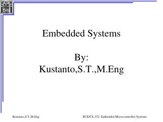 Embedded Systems By: Kustanto,S.T.,M.Eng