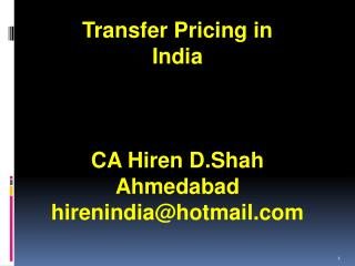 Transfer Pricing in  India CA Hiren D.Shah Ahmedabad hirenindia@hotmail