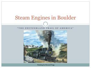 Steam Engines in Boulder