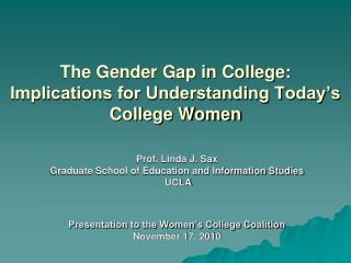 The Gender Gap in College:  Implications for Understanding Today s College Women