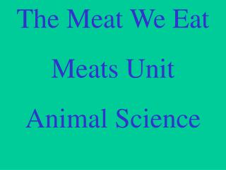The Meat We Eat Meats Unit Animal Science