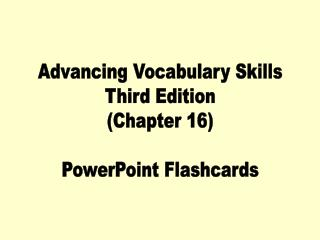 Advancing Vocabulary Skills Third Edition (Chapter 16) PowerPoint Flashcards