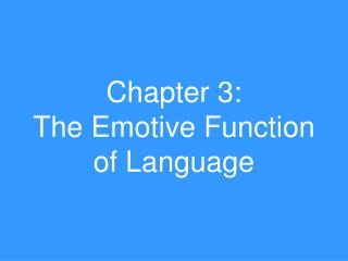 Chapter 3:   The Emotive Function of Language