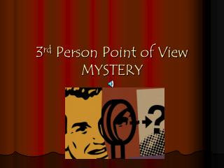 3 rd  Person Point of View MYSTERY