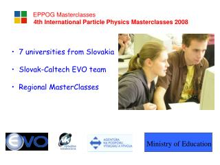 7 universities from Slovakia   Slovak-Caltech EVO team  Regional MasterClasses
