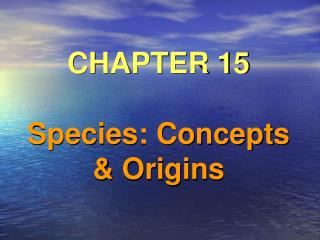 CHAPTER 15  Species: Concepts & Origins