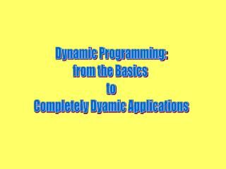 Dynamic Programming: from the Basics  to Completely Dyamic Applications