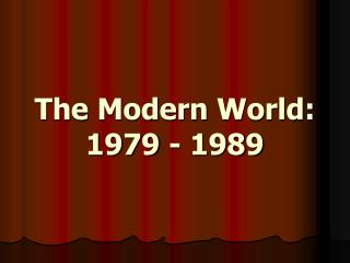 The Modern World: 1979 - 1989