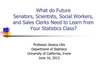 Professor Jessica Utts Department of Statistics University of California, Irvine June 16, 2013