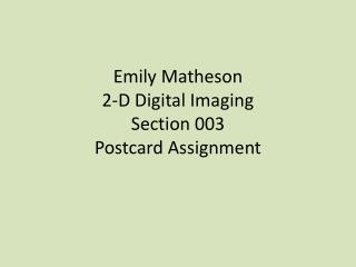 Emily Matheson 2-D Digital Imaging Section 003 Postcard Assignment