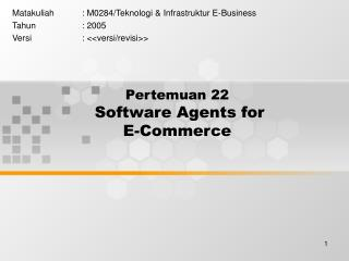 Pertemuan 22 Software Agents for  E-Commerce