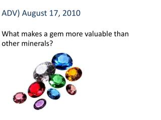 ADV) August  17,  2010 What makes a gem more valuable than other minerals?